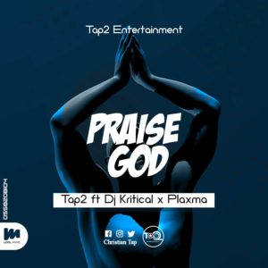 Tap 2 – Praise God Remix Ft Plaxma x DJ Critical