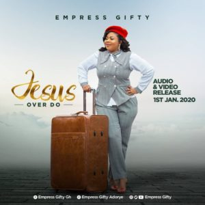 Empress Gifty – Jesus Over Do