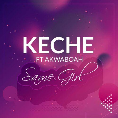 Keche Ft. Akwaboah – Same Girl (Prod. By Forqzy Beatz)(Audio And Video)
