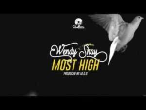 Wendy Shay — Most High (Prod By MOG Beatz)