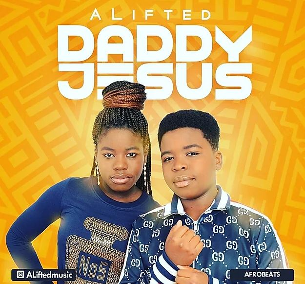 Alifted – Daddy Jesus(Audio and Video)